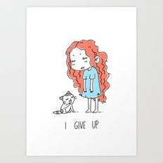 I Give Up Art Print