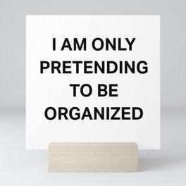 I Am only pretending to be organized Mini Art Print