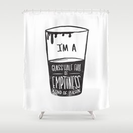 glass half full of emptiness Shower Curtain