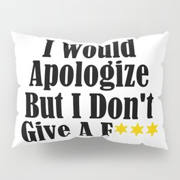 Funny Whatever Apologize Don't Care Give A Crap Meme Pillow Sham