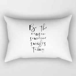 Be The Reason Someone Smiles Today, Smile Quote, Be The Reason Someone Smiles Quote Rectangular Pillow