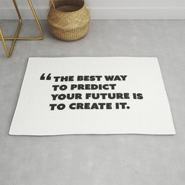 Quote: The best way to predict your future is to create it. Rug