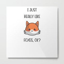 I Just Really Like Foxes Ok Metal Print