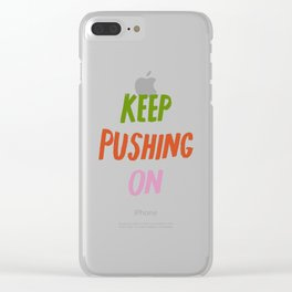 Keep Pushing On Clear iPhone Case