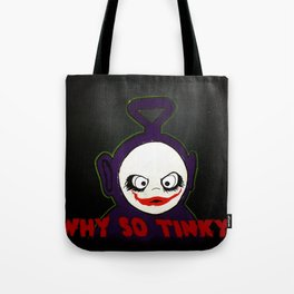 Why So Tinky? Tote Bag