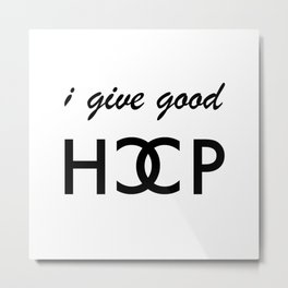 I Give Good Hoop™ - Classic Sass Print Metal Print