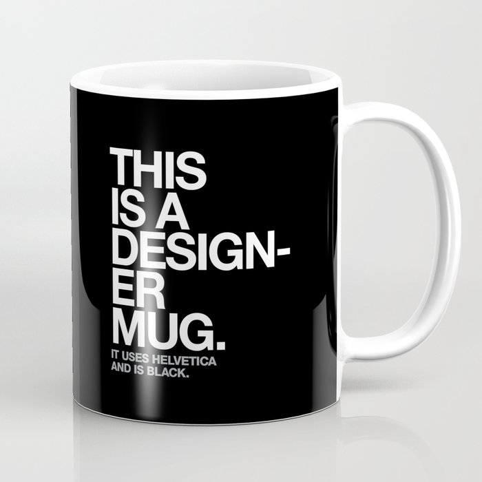 THIS IS A DESIGNER... Coffee Mug by wordsnd   Society6