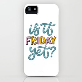Is It Friday Yet? iPhone Case