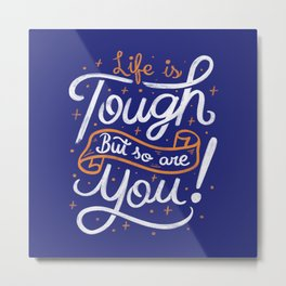Life is tough, but so are you! Metal Print