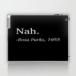 Nah. -Rosa Parks, 1955 Laptop & iPad Skin