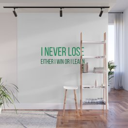 I never lose. Either I win or I learn Wall Mural