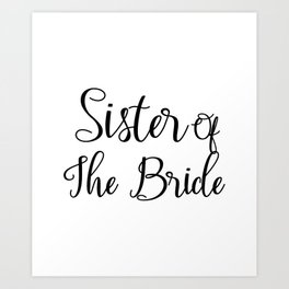 Sister Of The Bride - Bridal Party Art Print
