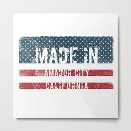 Made in Amador City, California Metal Print