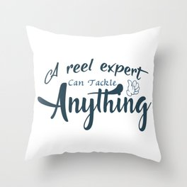 A reel expert can tackle anything Throw Pillow