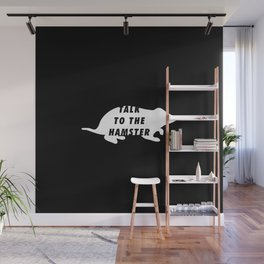 Funny Talk To The Hamster Pun Quote Sayings Wall Mural