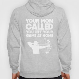 Your Mom Called You Left Your Game At Home Archery Hoody