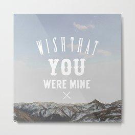 Wish That You Were Mine Metal Print