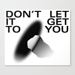 Don't Let It Get To You Canvas Print