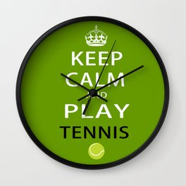Keep Calm and Play Tennis Wall Clock