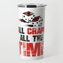 All Craps All The Time (2) Travel Mug