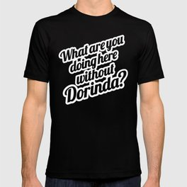 WHAT ARE YOU DOING HERE WITHOUT DORINDA? - WHITE T-shirt