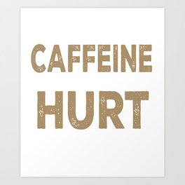 Just Give Me My Caffeine Art Print