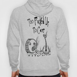 Too Fucked Up To Care  Hoody