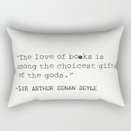 """""""The love of books is among the choicest gifts of the gods.""""   Sir Arthur Conan Doyle Rectangular Pillow"""