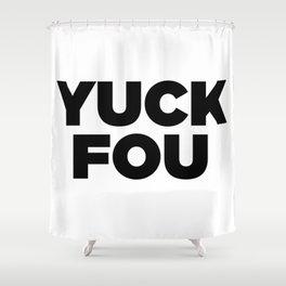 Yuck Fou Shower Curtain