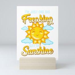 Cute I'm Just One Big Freaking Ray Of Sunshine Mini Art Print