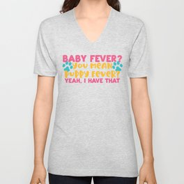 Baby Fever You Mean Puppy Fever Yeah I Got That New Puppy Unisex V-Neck