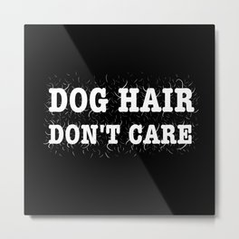 Dog Hair Don't Care Metal Print