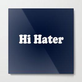 Hi Hater Metal Print