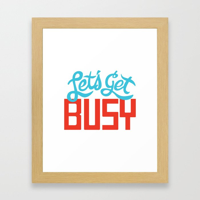 Let's Get Busy Framed Art Print