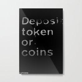Deposit token Metal Print