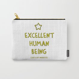 Excellent Human Being (Just A Bit Naughty!) Carry-All Pouch