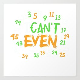 Math - I Can't Even Art Print