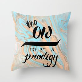 Too Old to be a Prodigy Throw Pillow