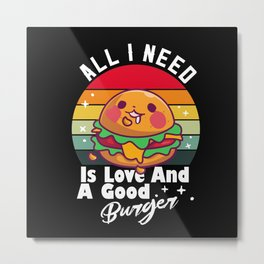 All I Need Is Love And Burger | Burger Lover Metal Print