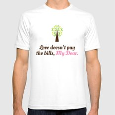 Love doesn't pay the bills, My Dear.  Mens Fitted Tee SMALL White