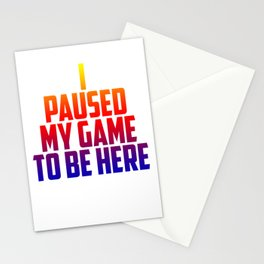 I Paused my game to be here Stationery Cards