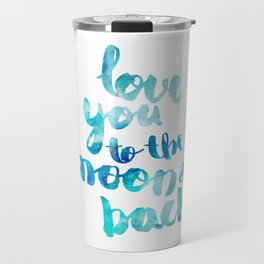 """SAPPHIRE """"LOVE YOU TO THE MOON AND BACK"""" QUOTE Travel Mug"""