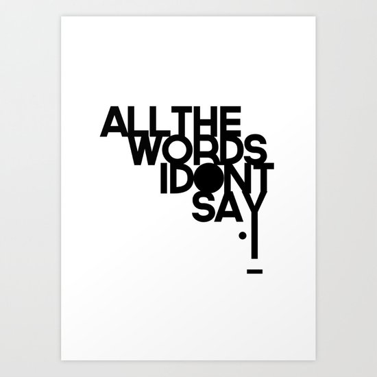 ALL THE WORDS I DON'T SAY Art Print