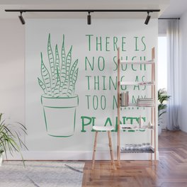 There is no such thing as too many plants Wall Mural
