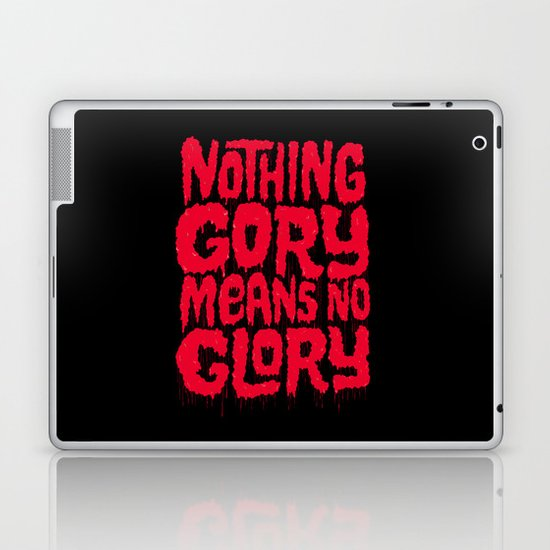 Nothing Gory Means No Glory Laptop & iPad Skin