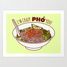 I'm Crazy Pho You! Art Print