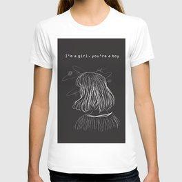 I'm a girl, you're a boy. T-shirt