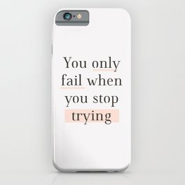 You Only Fail When You Stop Trying black peach typography inspirational motivational wall quote iPhone Case