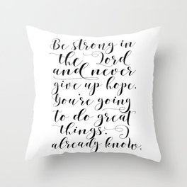 PRINTABLE WALL ART, Be Strong In The Lord And Never Give Up Hope,Bible Verse,Scripture Art Throw Pillow
