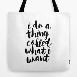 I Do a Thing Called What I Want black and white contemporary typography design home wall decor Tote Bag